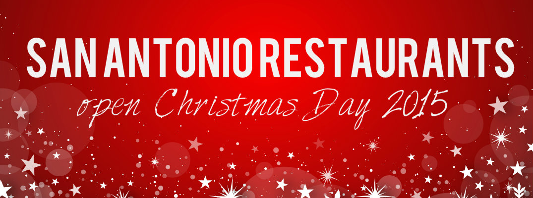 San-Antonio-restaurants-open-Christmas-Day-2015.jpg