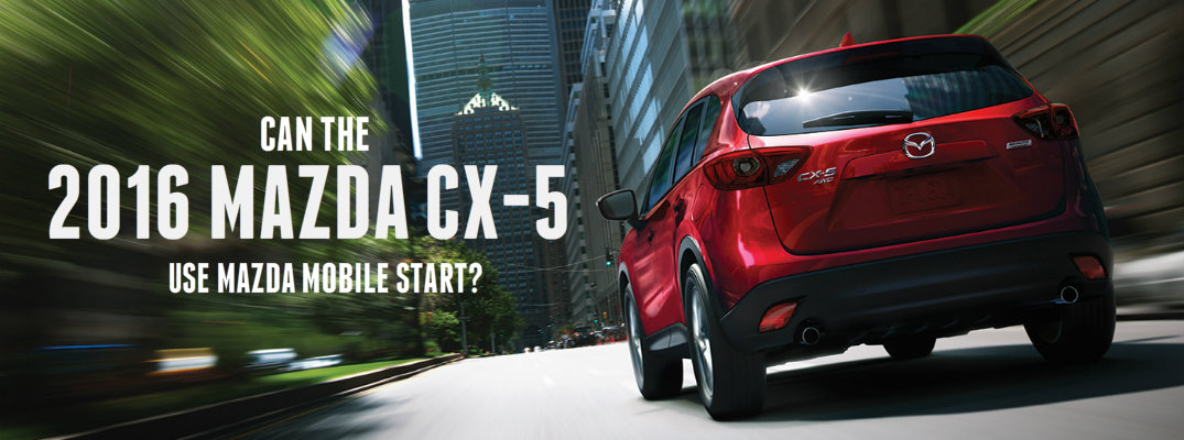 Can the 2016 Mazda CX-5 use Mazda Mobile Start?