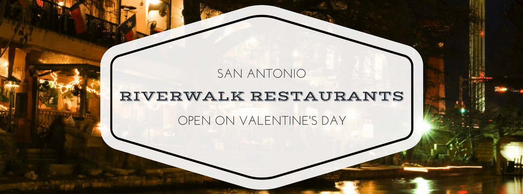 Antonio Riverwalk restaurants open on Valentine's Day