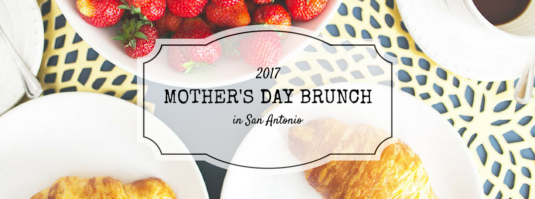 Where to get Mother's Day brunch in San Antonio