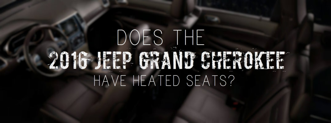 Does the 2016 Jeep Grand Cherokee have heated seats