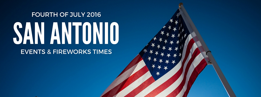 Fourth of July 2016 events and fireworks times San Antonio, TX