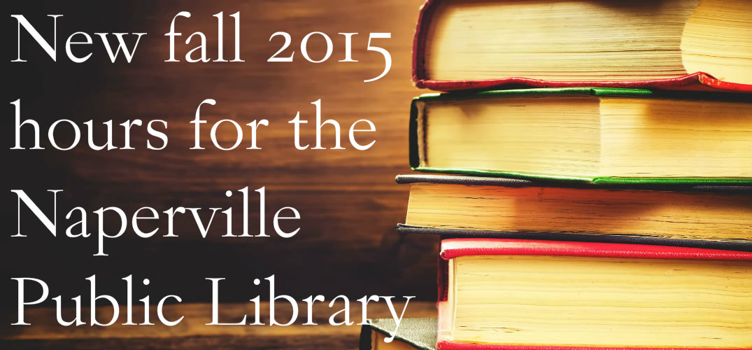 Fall 2015 hours for the Naperville Public Library.