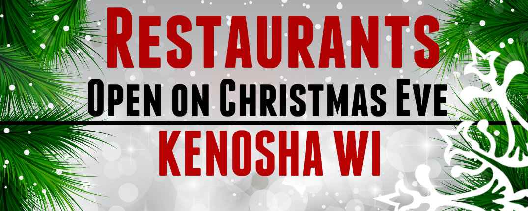 Restaurants Open Christmas Eve in Kenosha WI