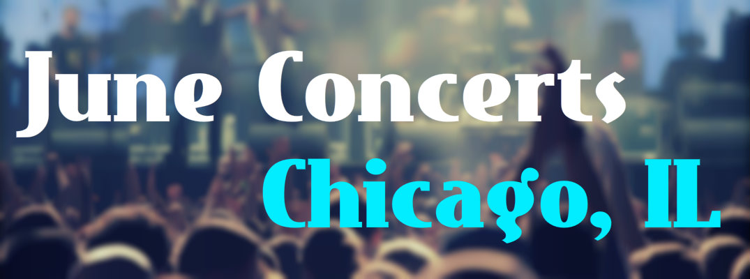 2016 June Concerts in Chicago IL