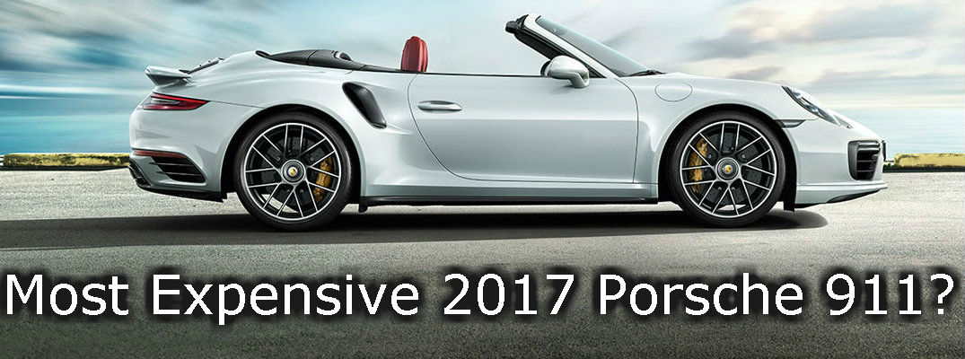 What is the Most Expensive 2017 Porsche 911 Model