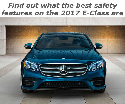 find out what the best safety features on the 2017 e-class are