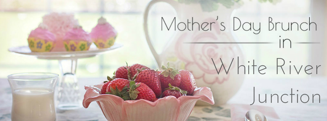 2017 Mother's Day Events in White River Junction