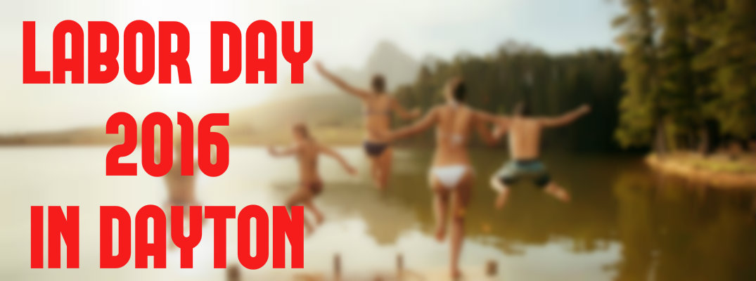 Things To Do Labor Day Weekend 2016 In Dayton