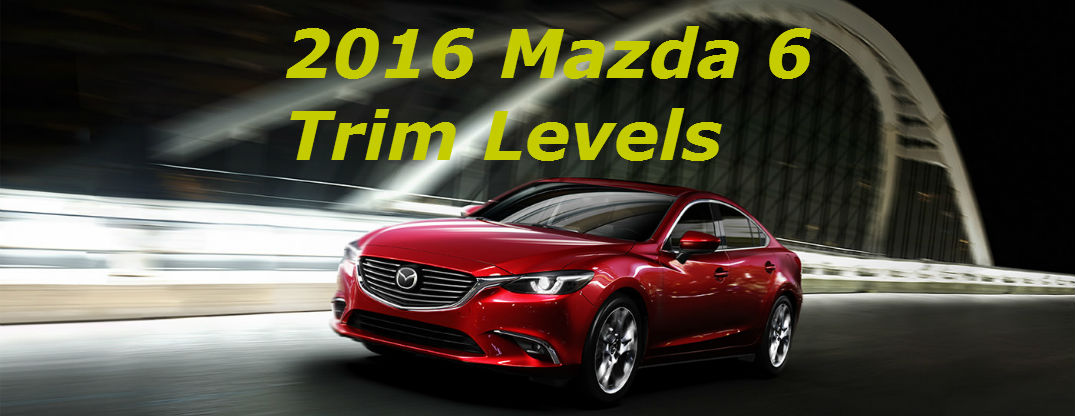 Trim levels in 2016 Mazda 6 offer variety of affordable luxury and comfort features
