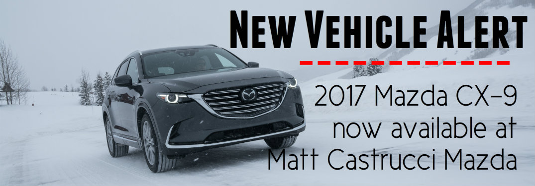 2017 Mazda CX-9 arrives at Matt Castrucci Mazda