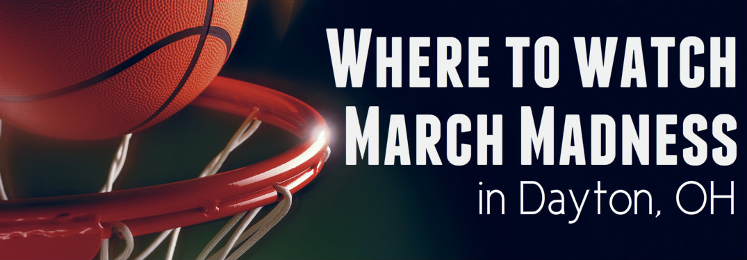 Where to watch March Madness in Dayton, OH