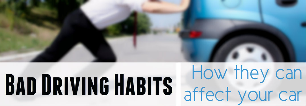 How poor driving habits can affect your vehicle