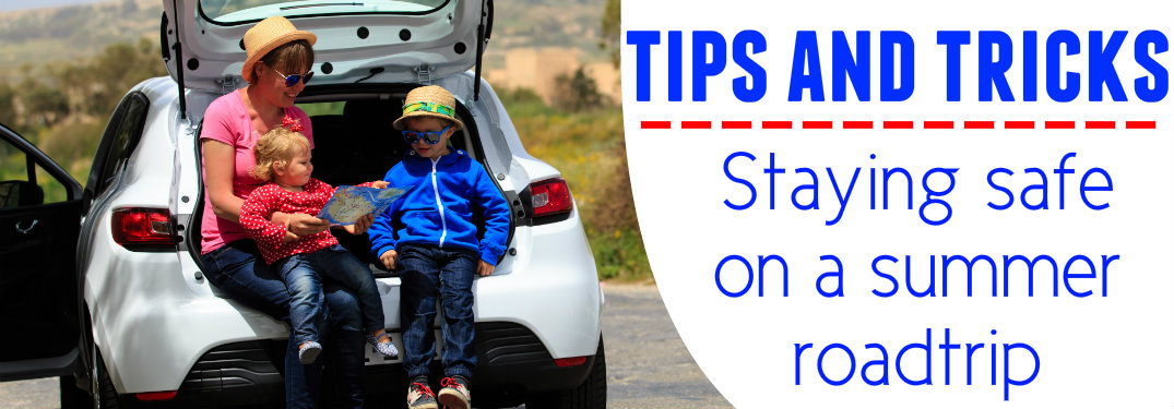 Taking a road trip this summer? Stay safe on the road with our these three tips!