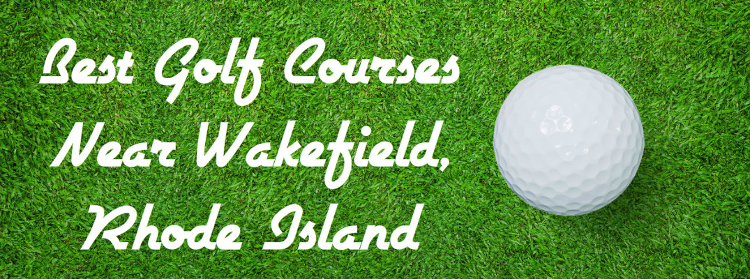 Best Golf Courses Near Wakefield, Rhode Island