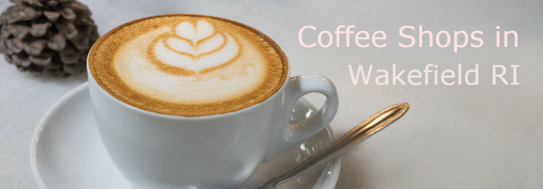 Great Coffee Shops in the Wakefield RI Area