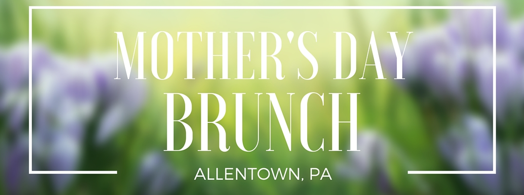 Mother's Day Brunch 2016 near Allentown, PA