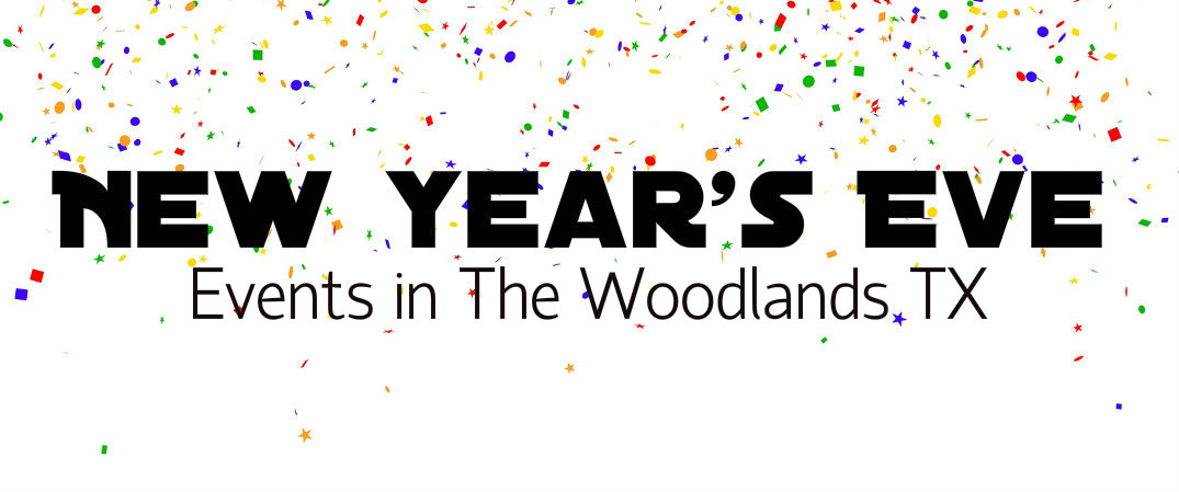 New Year S Eve Events The Woodlands Tx