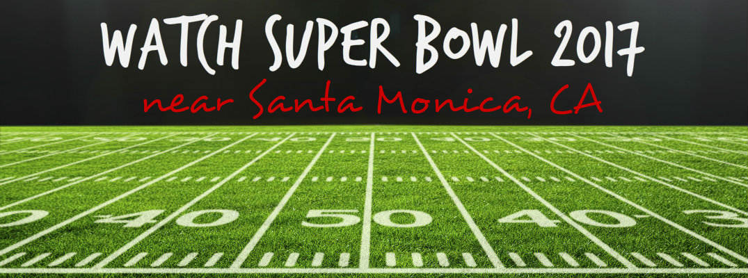 Super Bowl 2017 near Santa Monica CA