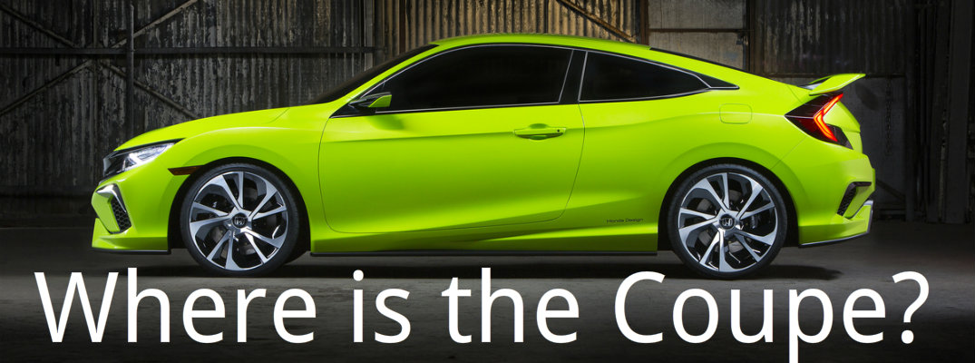 So Where is the 2016 Honda Civic Coupe and SI?