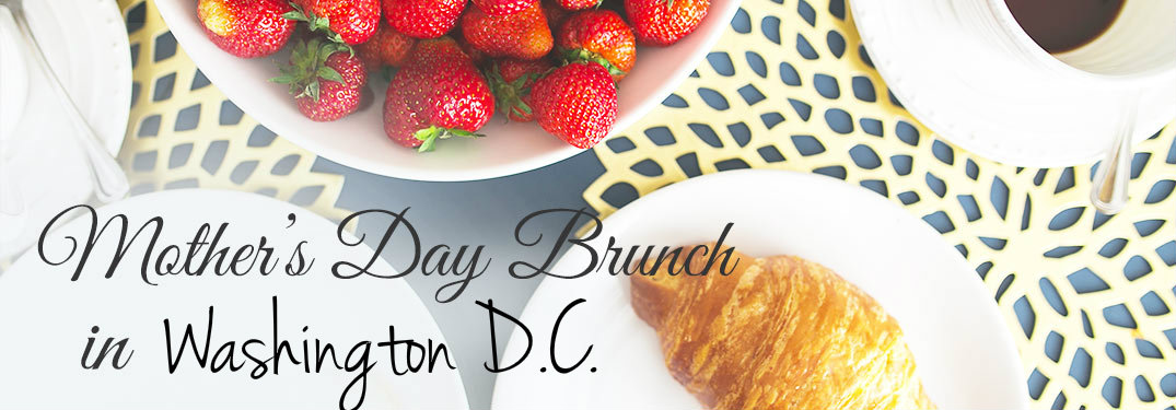 2017 Mother's Day Brunches NoVA and Washington D.C.