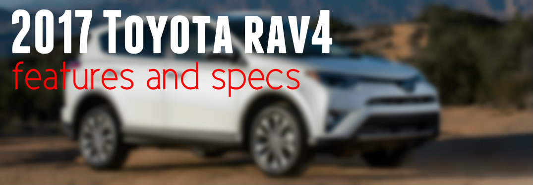 2017 toyota rav4 features and specs. Black Bedroom Furniture Sets. Home Design Ideas
