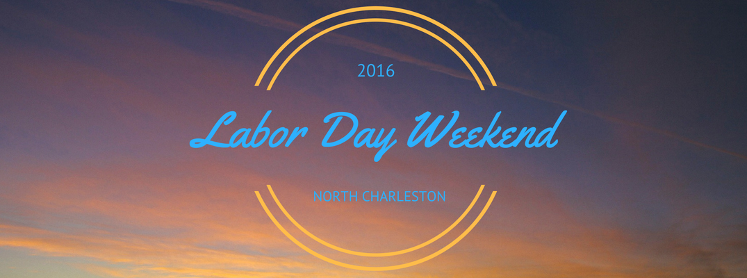 Things to Do on Labor Day Weekend 2016 North Charleston SC