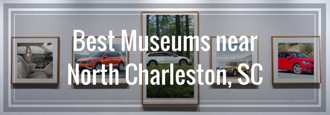 Take a trip to a museum near North Charleston, SC