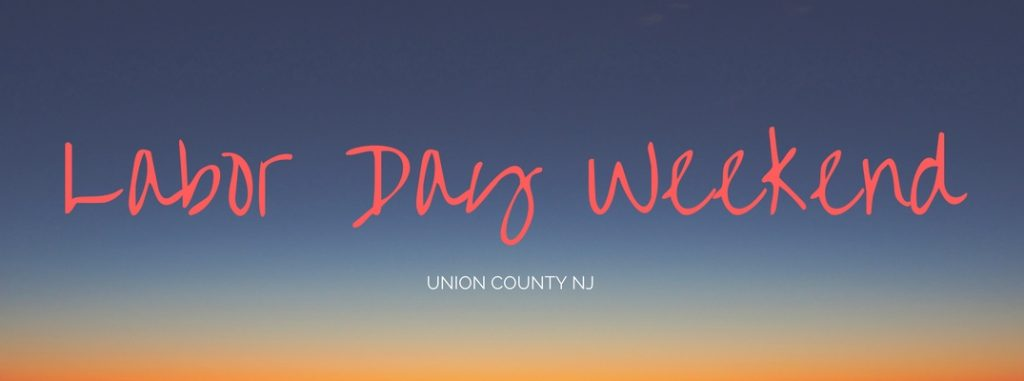 Things To Do Over Labor Day Weekend 2016 Union County Nj
