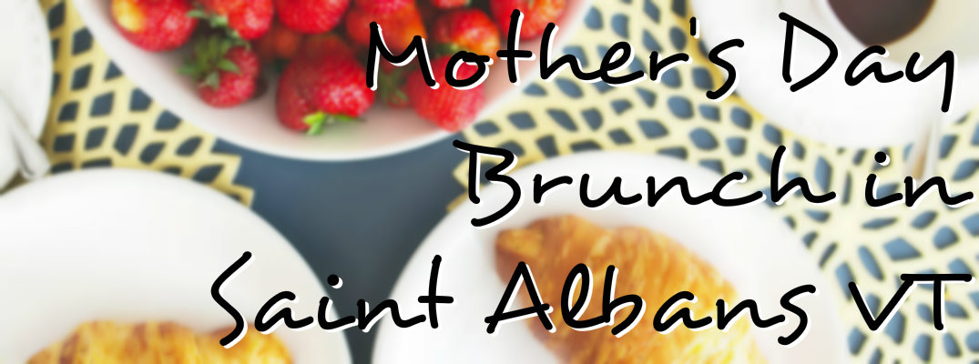 2017 Mother's Day Brunch options in Saint Albans VT