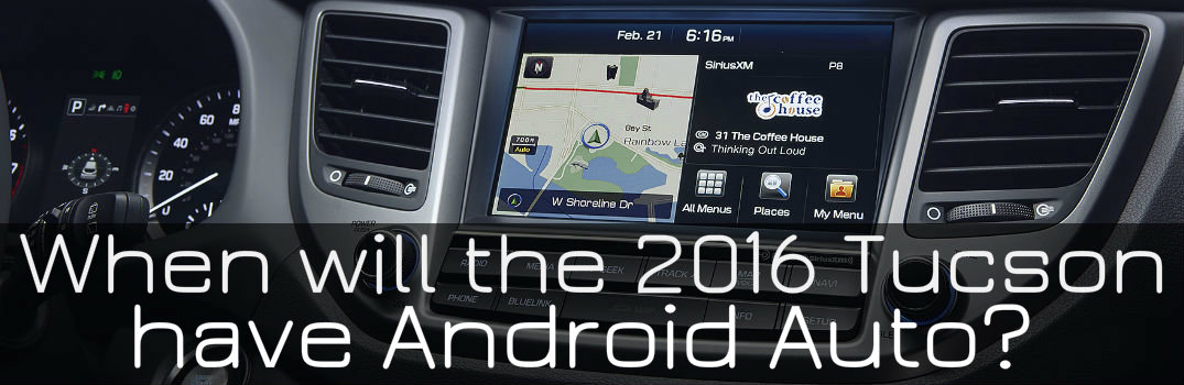 when will the 2016 hyundai tucson have android auto. Black Bedroom Furniture Sets. Home Design Ideas