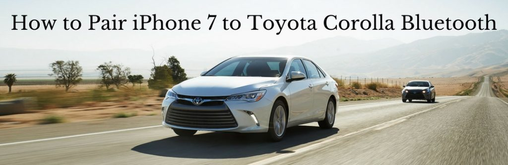 how to pair iphone 7 with 2017 toyota corolla through bluetooth. Black Bedroom Furniture Sets. Home Design Ideas