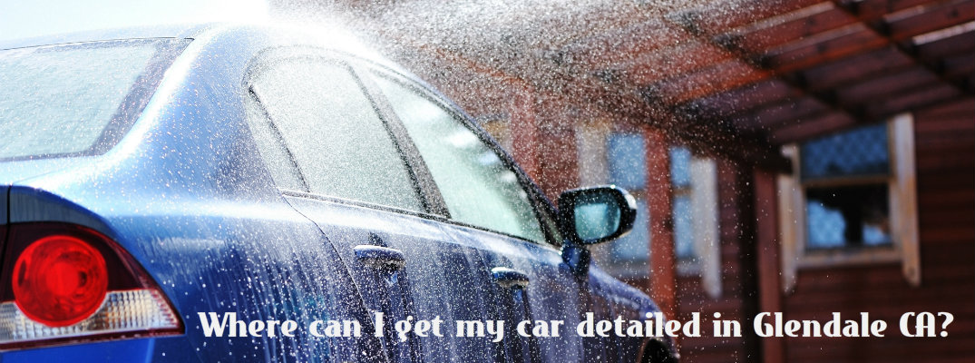 Best auto detailing centers in Glendale CA