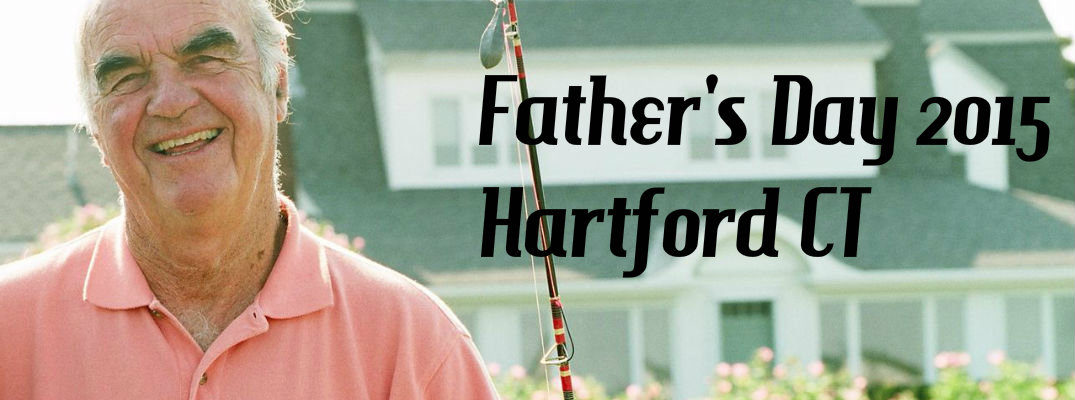 Things to Do for Father's Day 2015 Hartford CT