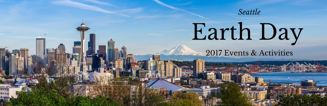 2017 Earth Day Events and Activities Seattle WA