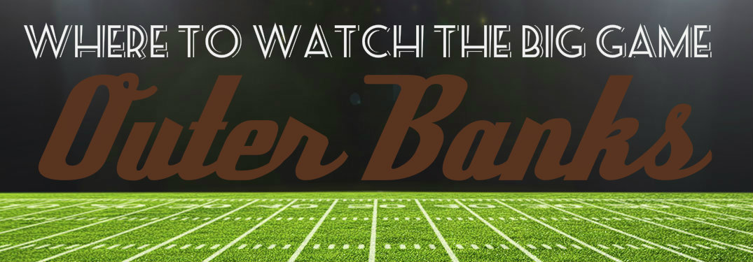 Where to watch Super Bowl LI Outer Banks NC