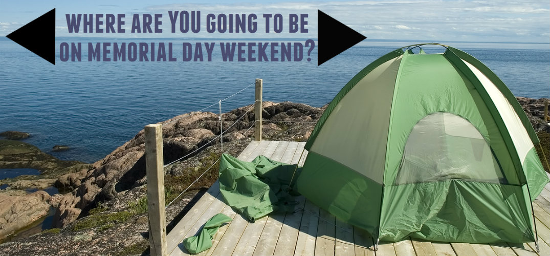 Where are you going to camp this Memorial Day weekend?