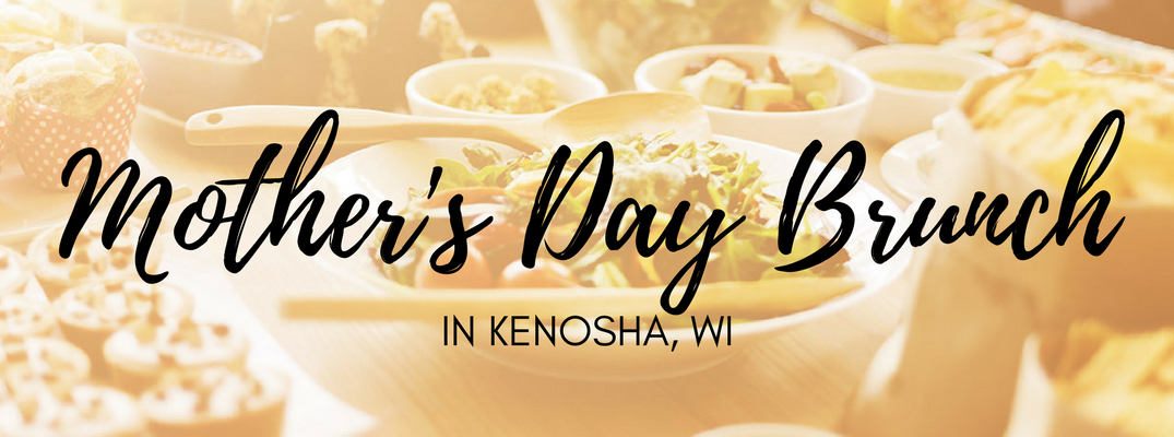 2017 Mother's Day brunch and events in Kenosha, WI