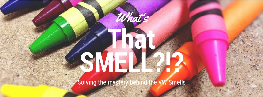 Determining why your Volkswagen smells like crayons