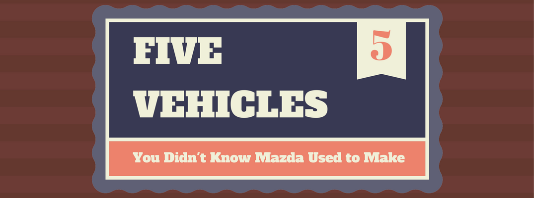 5 Cars You Didn't Know Mazda Used to Make