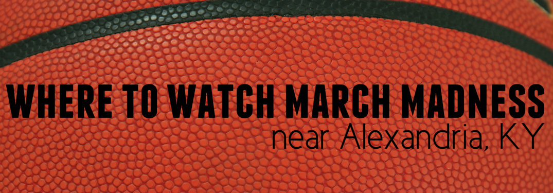 Where to watch March Madness near Alexandria KY