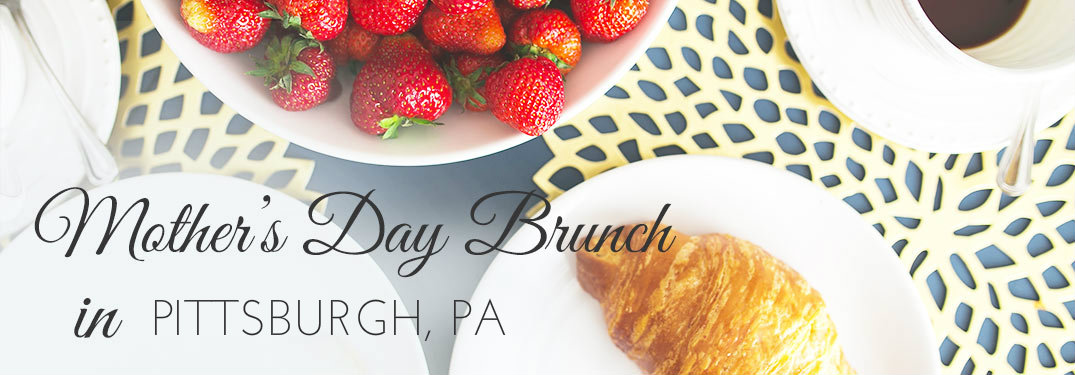 Mother's Day 2017 Brunch in Pittsburgh PA
