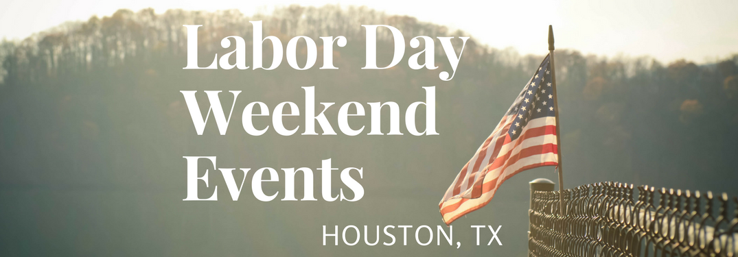 2017 Labor Day Weekend Events in Houston