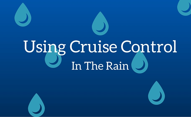 Is It Safe to Drive in the Rain With Cruise Control On?