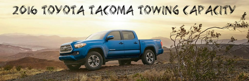 2016 toyota tacoma towing capacity for Tacoma honda service