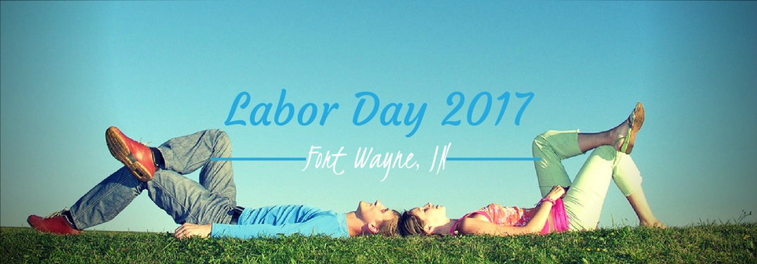 Things to do on Labor Day Weekend 2017 Near Fort Wayne IN