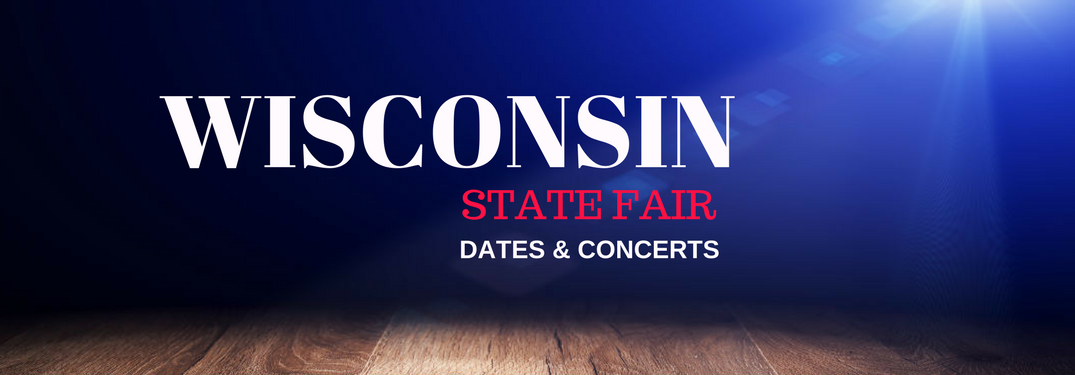 2017 Wisconsin State Fair Dates and Concerts