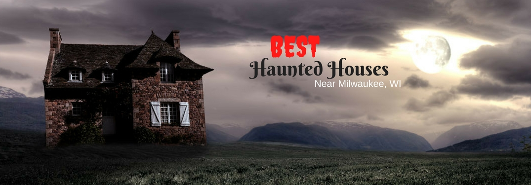 Where are the Best 2017 Haunted Houses near Milwaukee WI