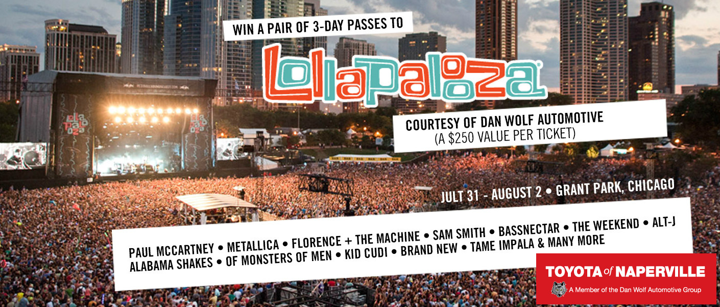 Dan wolf auto group including sister stores toyota of naperville and chevrolet of naperville is offering a pair of free tickets to lollapalooza 2015
