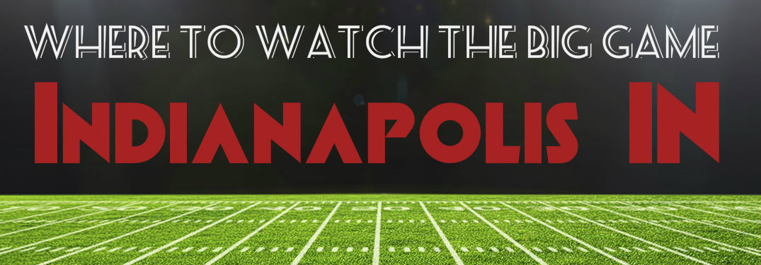Where to watch Super Bowl LI Indianapolis IN